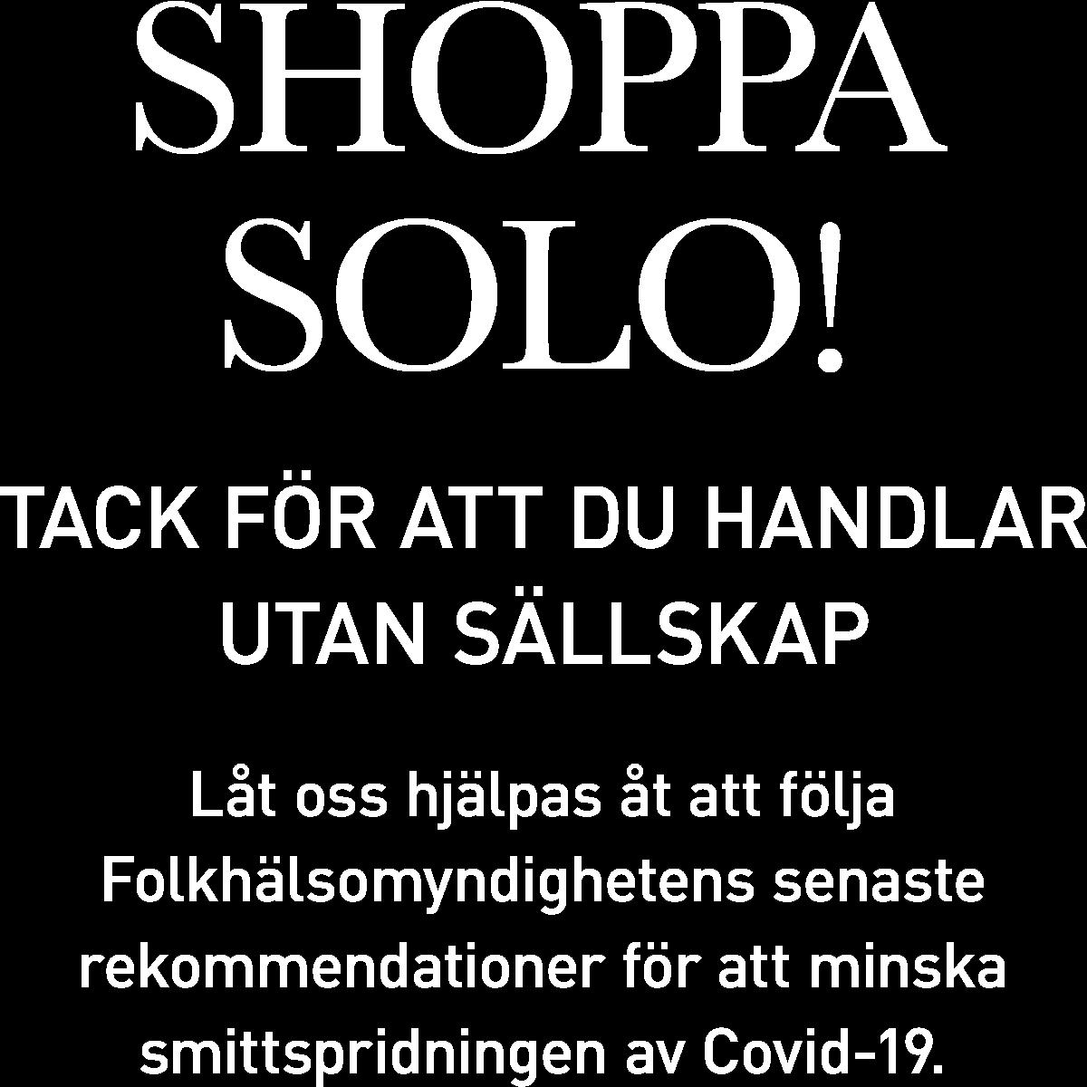 Shoppa solo! Tack för att du handlar utan sällskap.